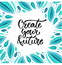 Create your future inspirational calligraphy vector