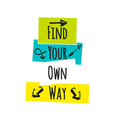 Motivational quote find your own way vector