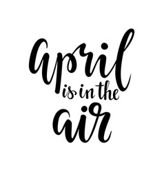 April is in the air hand drawn calligraphy and vector