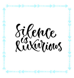 inspirational calligraphy silence is luxurious vector image vector image