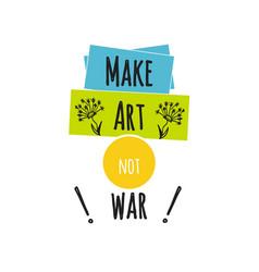 Make art not war lettering on white background vector