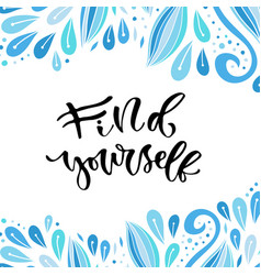 inspirational calligraphy find yourself - vector image vector image