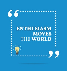 Inspirational motivational quote enthusiasm moves vector