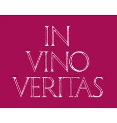 In Vino Veritas Quote lettering vector image