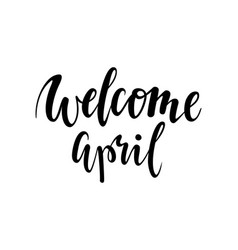 Welcome april hand drawn calligraphy and brush vector