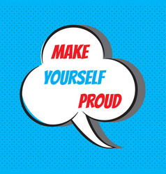 Make yourself proud motivational and vector