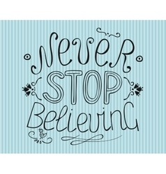 Lettering from hand never stop believing vector
