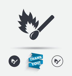 Match stick burns icon burning matchstick sign vector