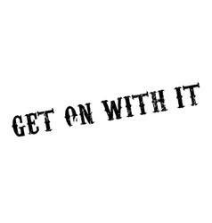 Get on with it rubber stamp vector