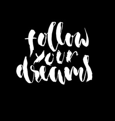 Follow your dreams hand drawn lettering vector