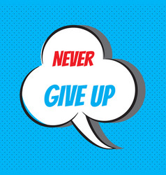 never give up motivational and inspirational vector image vector image