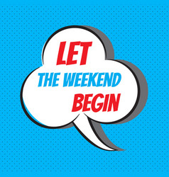 Let the weekend begin motivational and vector