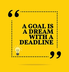 Inspirational motivational quote a goal is a dream vector