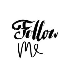 follow me lettering handwritten brush inscription vector image