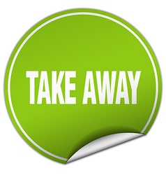 Take away round green sticker isolated on white vector