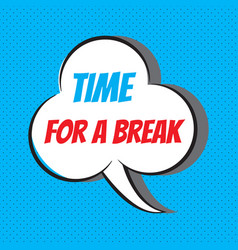 Time for a break motivational and inspirational vector