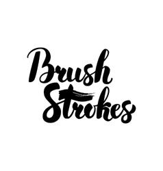 Brush Strokes Handwritten Lettering vector image vector image