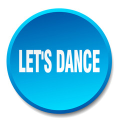 Lets dance blue round flat isolated push button vector