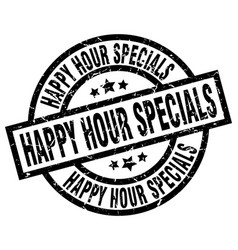 Happy hour specials round grunge black stamp vector