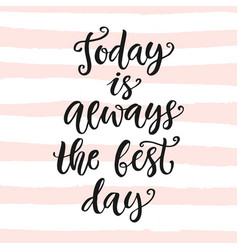 today is aways the best day motivational poster vector image vector image