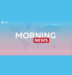 Mass media morning news breaking news banner vector