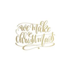 we make christmas golden hand lettering winter vector image vector image