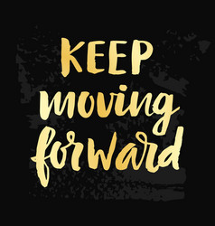 keep moving forward poster vector image vector image