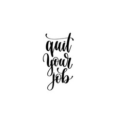 Quit your job hand written lettering inscription vector