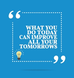 Inspirational motivational quote what you do today vector