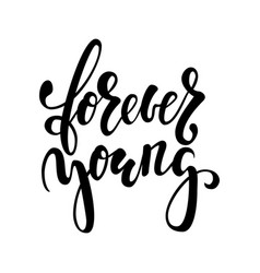forever young hand drawn brush pen lettering vector image