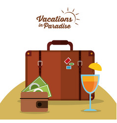 Vacations in paradise suitcase wallet cocktail vector