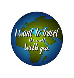 Globe earth with quote - i want to travel the vector