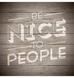 slogan wood brown be nice to people vector image vector image