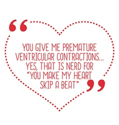 Funny love quote you give me premature ventricular vector