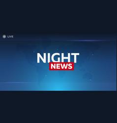 mass media night news breaking news banner live vector image