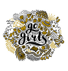 Go girls handrawn lettering and flowers in black vector
