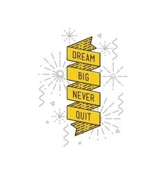 Dream big never quit inspirational vector