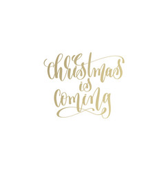 christmas is coming golden hand lettering winter vector image vector image