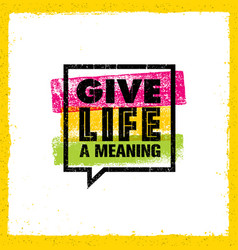 Give life a meaning inspiring creative motivation vector