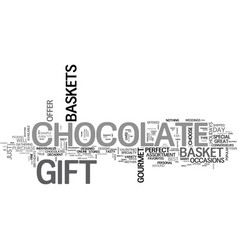A gourmet chocolate gift basket is the perfect vector