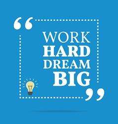 Inspirational motivational quote work hard dream vector