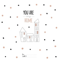Inspirational romantic quote card you are my home vector