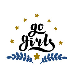 Go girls handrawn lettering with flowers girl vector
