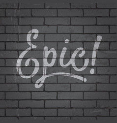 Hand drawn lettering slogan on brick wall vector