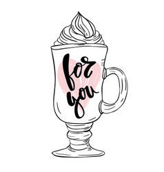 Coffe for you hand lettering design vector