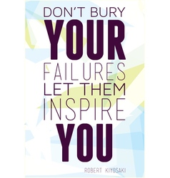 Dont bury your failures let them inspire you vector