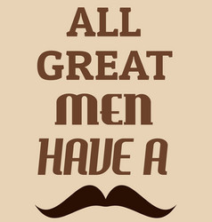 All great men have a mustache retro poster vector