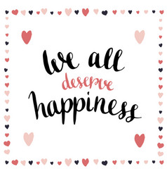 We all deserve happiness inspirational and vector