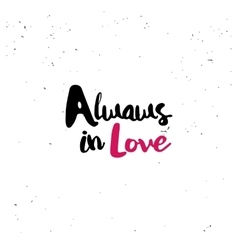 Alwaws in love quote vector image vector image