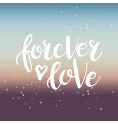 Hand drawn phrase forever love vector
